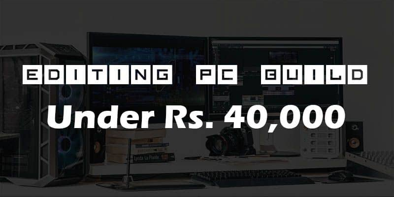 A BUDGET EDITING PC BETWEEN 35,000-40,000