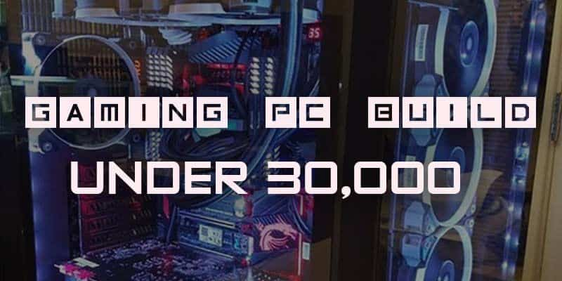 Best Specifications For Gaming Pc Build Under Rs 30 000 2019 Edition
