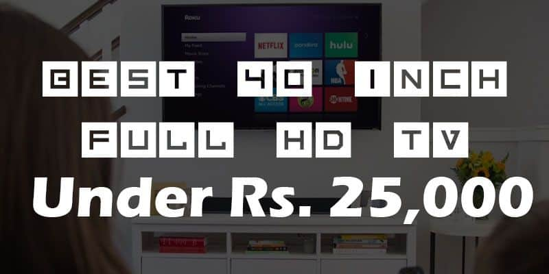 Best 40 Inch Full HD LED TVs in India Under 25000 | Mar 2018