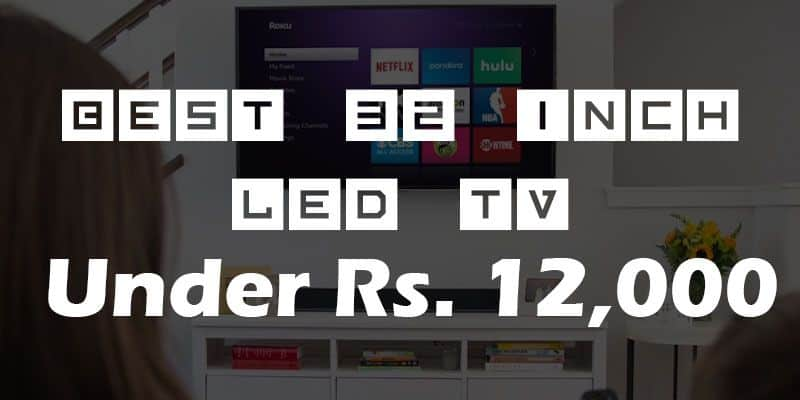 Best 32 inch HD Ready LED TVs Under Rs 12,000 in India | April 2019