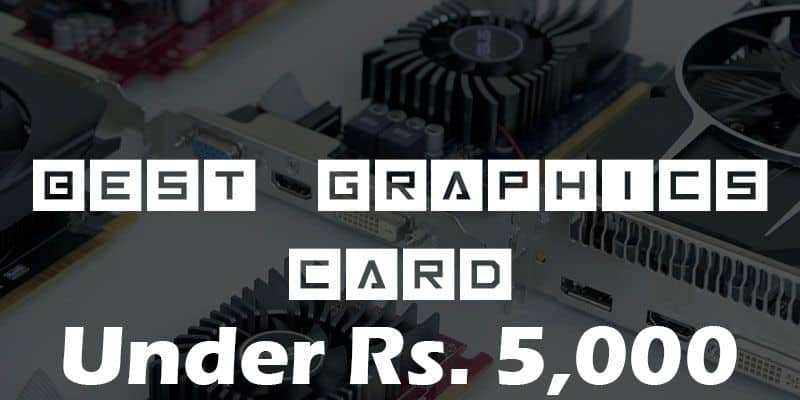 Best Gaming Graphics Card Under Rs  5000 in India | Feb 2019
