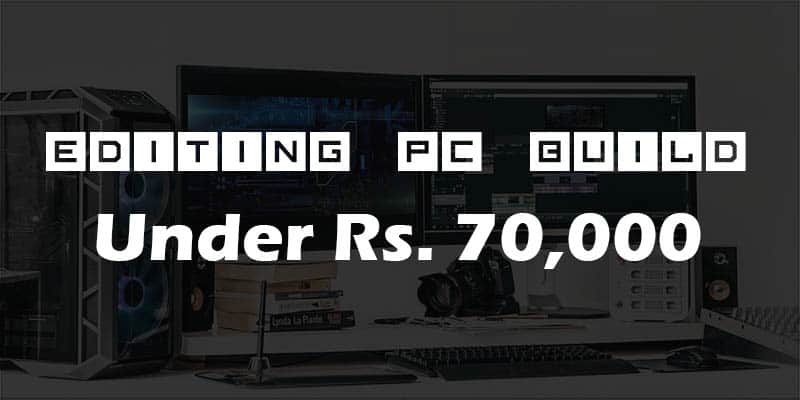 Editing PC Build Rs. 70000