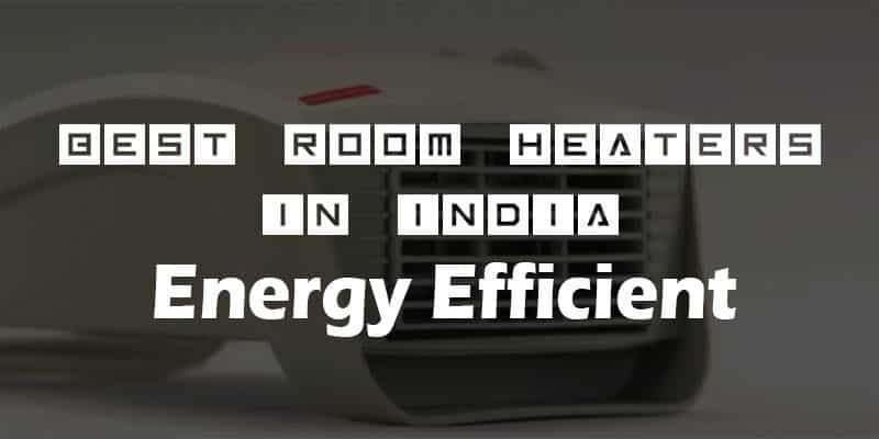 Best Room Heaters in India 2018