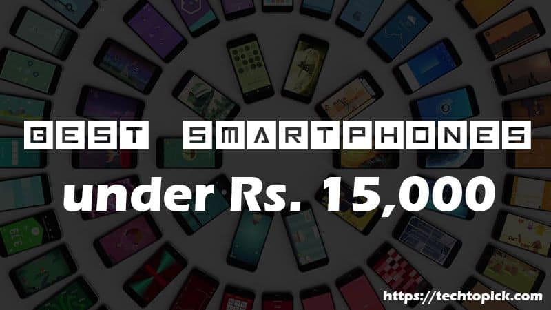 Top 10 Best Android Smartphones Under Rs. 15000 in India