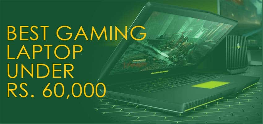 10 Best Gaming Laptops under Rs. 60,000 with GTX 1050 Graphics Card