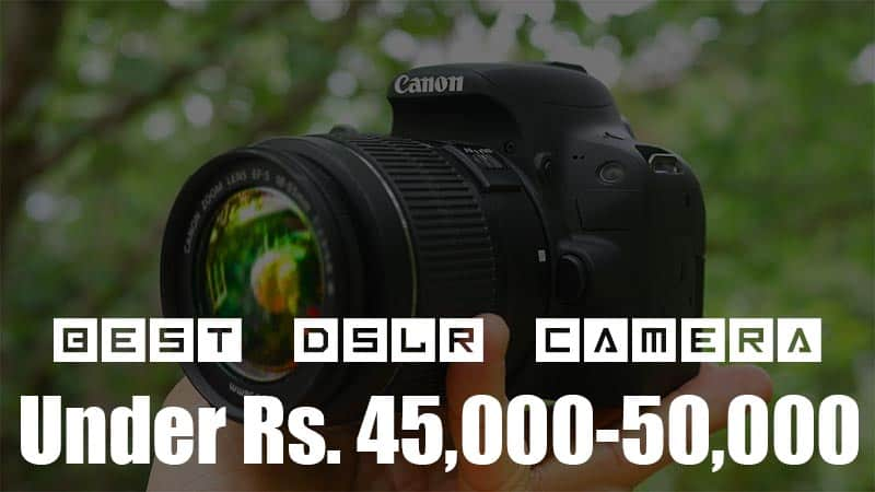 5 Best DSLR Cameras Under Rs 50000 in India for YouTube | October 2018