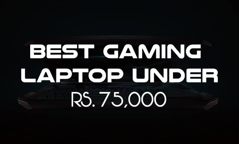 Best Gaming Laptop Under Rs 75000 with 4GB Graphics Card in India
