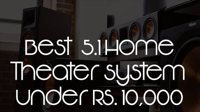 503f7725a Best 5.1 Home Theater System Under Rs 10000