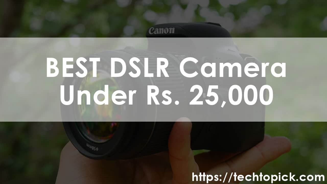 Best DSLR Camera Under Rs. 25000 for Youtube & Photos | Jan 2019