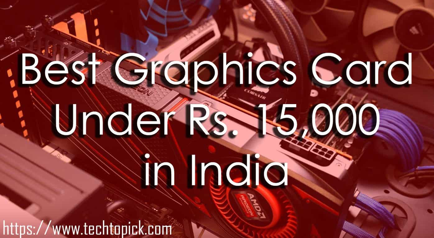 Best Graphics Card Under Rs. 15000 for 1080p PC Gaming | October 2018