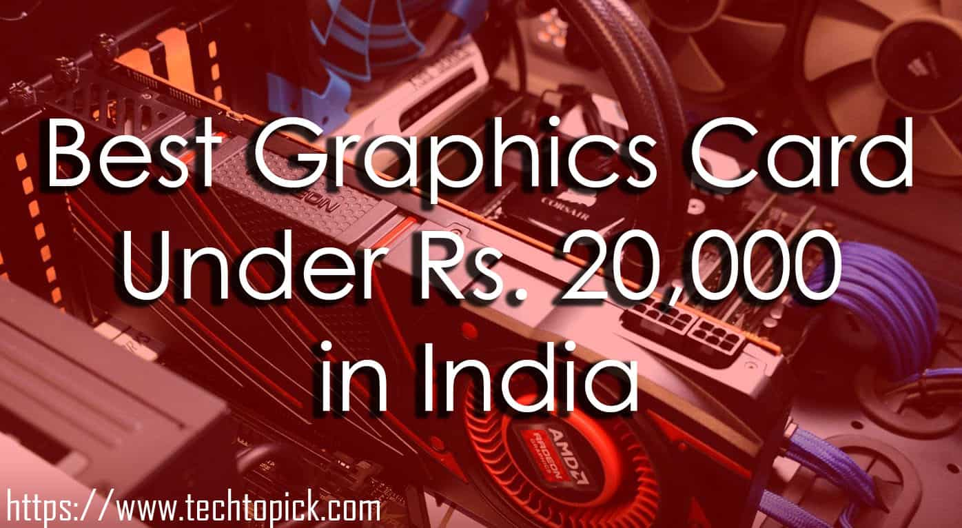 Best Graphics Card Under Rs. 20,000 for PC Gaming | October 2018