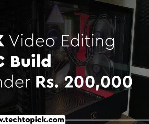 Best 4K Video Editing PC Build Under 200,000 INR